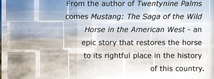 From the author of Twentynine Palms comes Mustang: The Saga of the Wild Horse in the American West - an epic story that restores the horse to its rightful place in the history of this country.